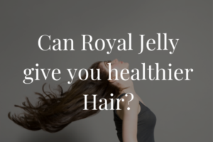 Can Royal Jelly Give You Healthier Hair?