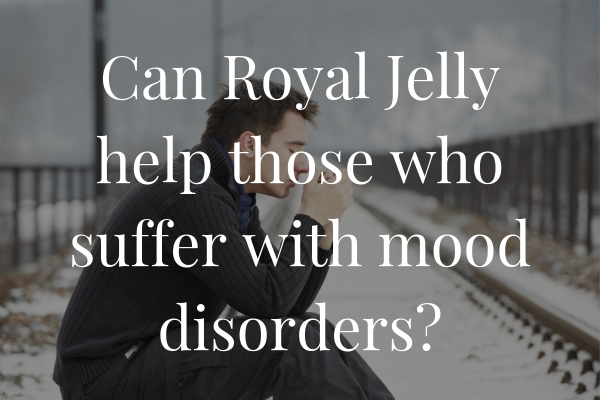 Can Royal Jelly Help Those Who Suffer With Mood Disorders?