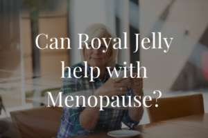 Can Royal Jelly help with Menopause?