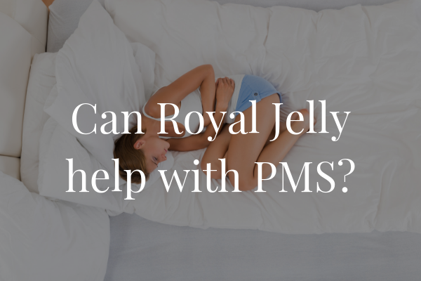 Can Royal Jelly Help With PMS?