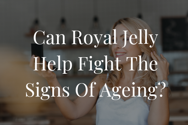 Can Royal Jelly Help Fight The Signs Of Aging?