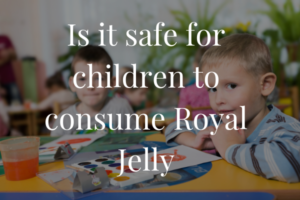 Is It Safe For Children to Consume Royal Jelly?
