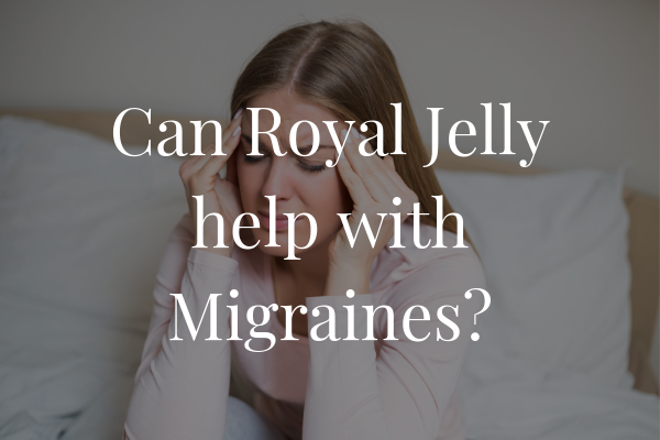 Can Royal Jelly Help With Migraines?