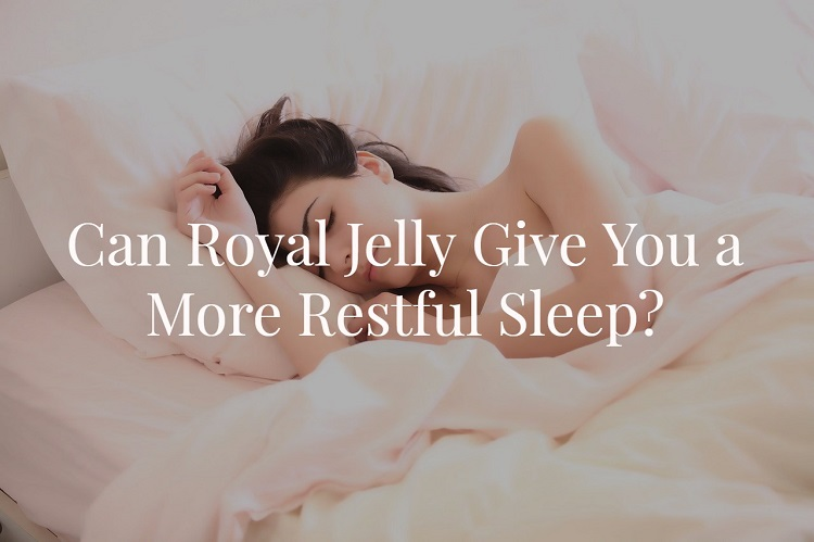 Can Royal Jelly Give You A More Restful Sleep?