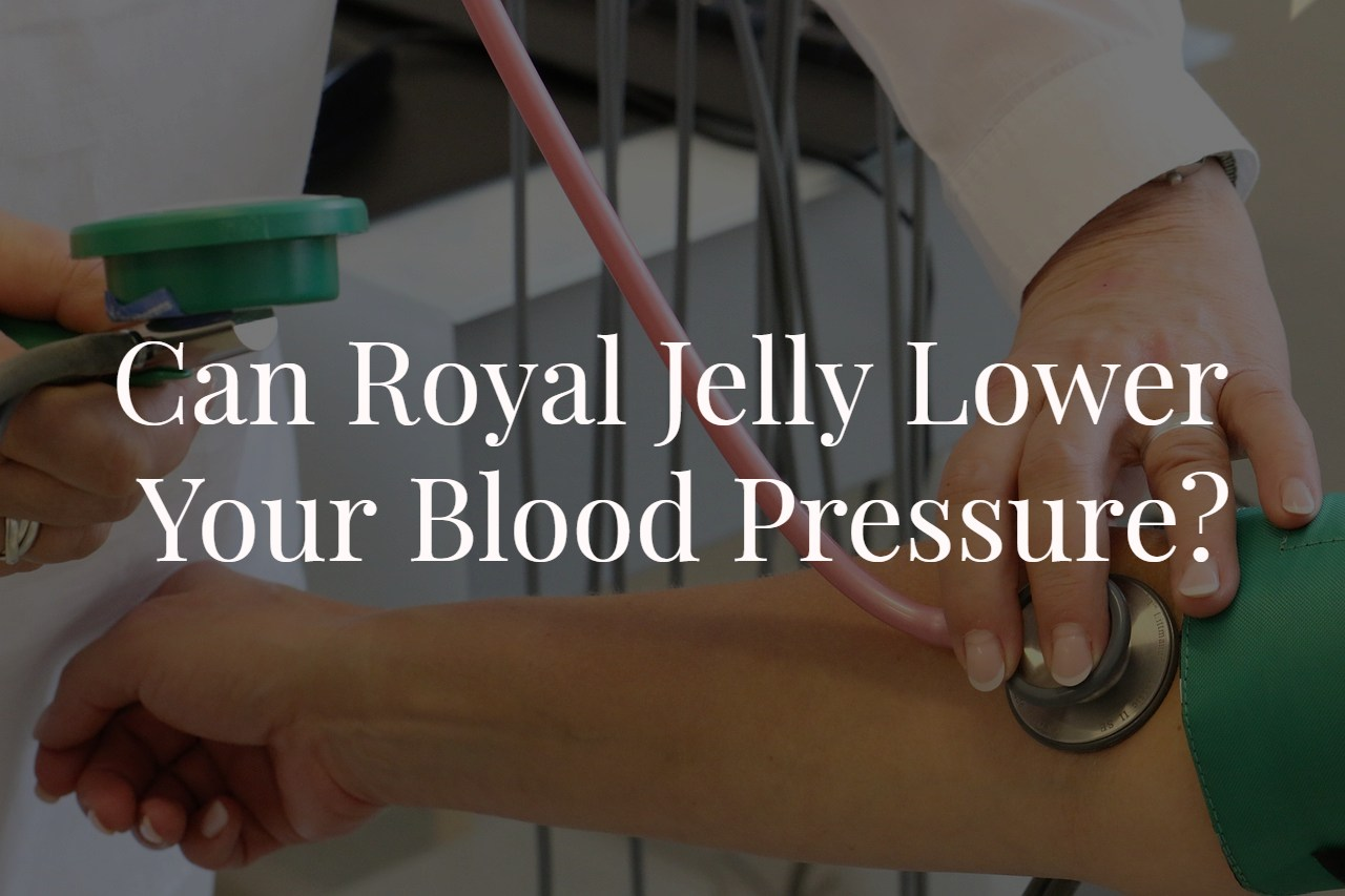 Can Royal Jelly Lower Your Blood Pressure?