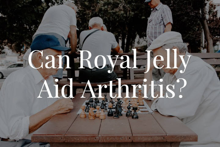 Can Royal Jelly  Aid Arthritis?